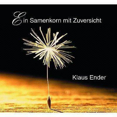 »Ein Samenkorn mit Zuversicht« -  Klaus Ender