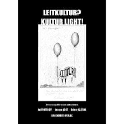»Leitkultur? - Kultur light!« -  Rolf Potthoff, Anselm Vogt, Reiner Klüting