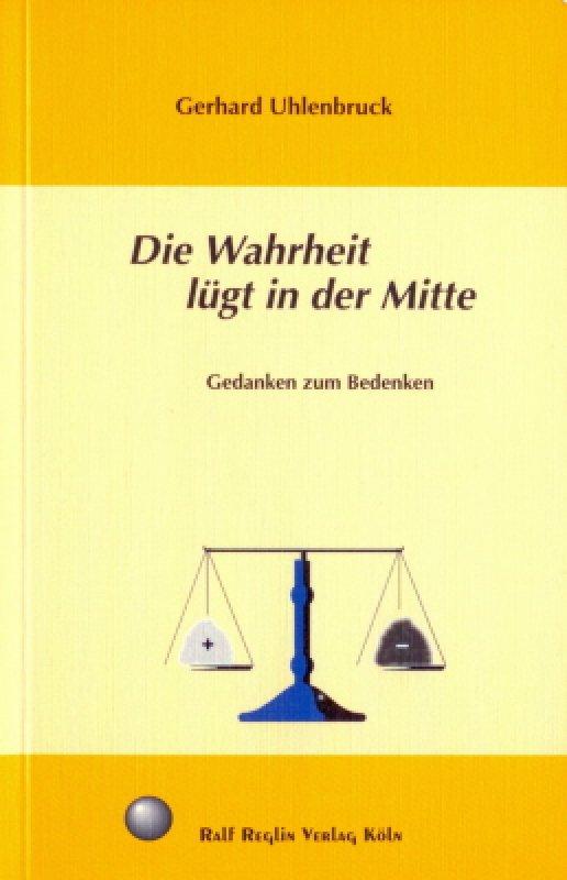 »Die Wahrheit lügt in der Mitte« -  Gerhard Uhlenbruck
