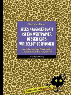 »Jedes Kalenderblatt ist ein Wertpapier, dessen Kurs wir selbst bestimmen.« -  KarlHeinz Karius