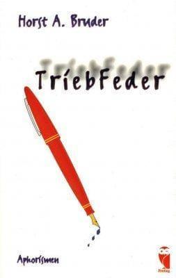 »TriebFeder« -  Horst A. Bruder