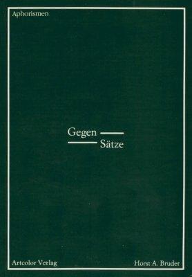 »Gegen- Sätze« -  Horst A. Bruder