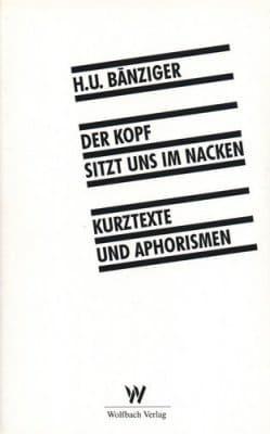 »Der Kopf sitzt uns im Nacken« -  Hans Ulrich Bänziger