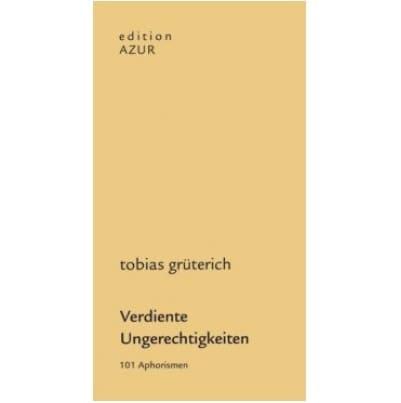 »Verdiente Ungerechtigkeiten« - Tobias Grüterich
