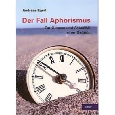 »Der Fall Aphorismus« -  Andreas Egert