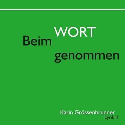 »Beim Wort genommen« - Karin Grössenbrunner