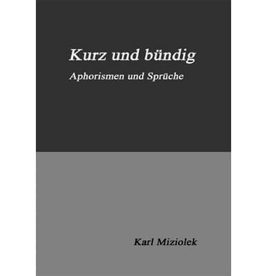 »Kurz und bündig« -  Karl Miziolek