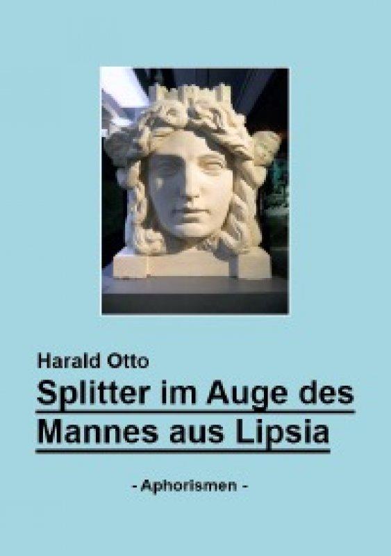 »Splitter im Auge des Mannes aus Lipsia« - Harald Otto