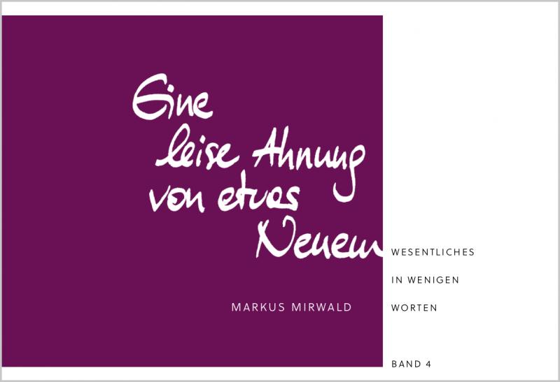 »Eine leise Ahnung von etwas Neuem« - Markus Mirwald