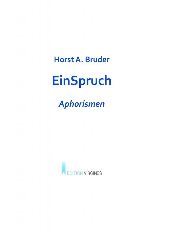 »EinSpruch« -  Horst A. Bruder